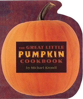 The Great Little Pumpkin Cookbook By Krondi, Michael