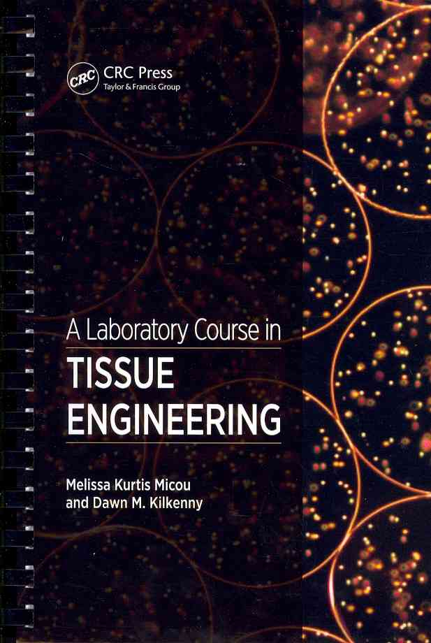 A Laboratory Course in Tissue Engineering By Micou, Melissa Kurtis/ Kilkenny, Dawn